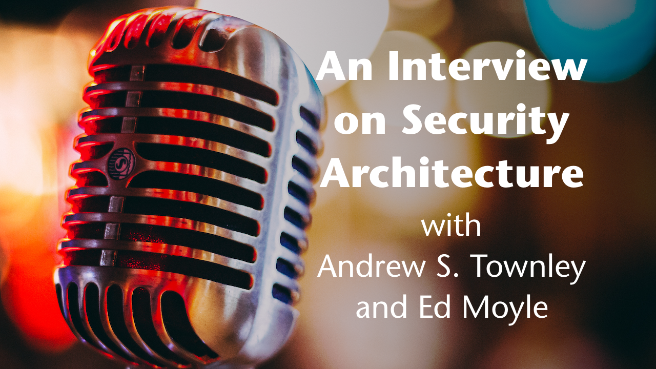 The logo graphic of An Interview on Security Architecture with Andrew S. Townley and Ed Moyle